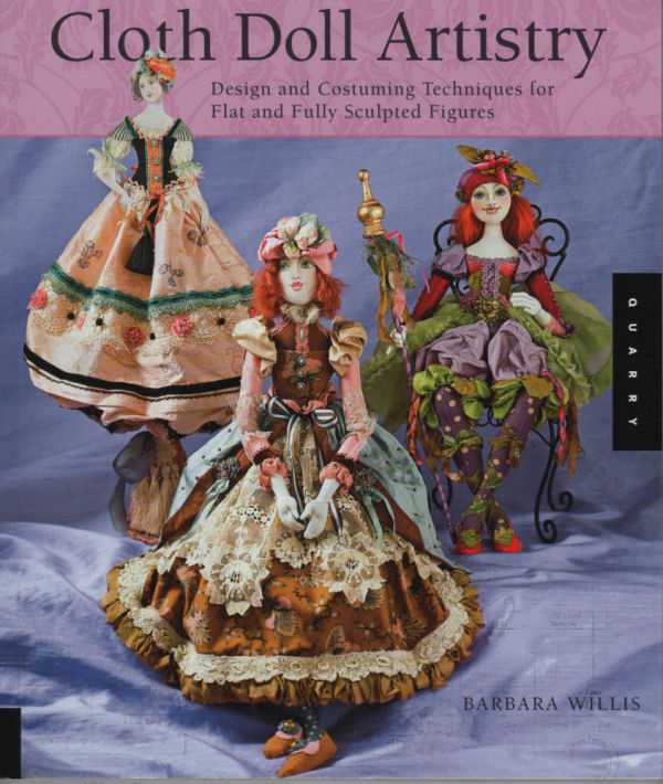 Cloth Doll Artistry - Book by Barbara Willis - Design and Costuming Techniques for Flat and Fully Sculpted Figures - Cloth Doll Making Book